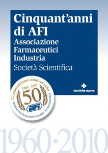 CINQUANT'ANNI DI AFI Associazione Farmaceutici Industria – Società Scientifica